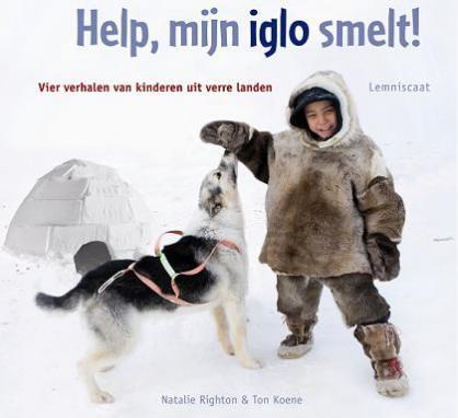Help, mijn iglo smelt! | Vier verhalen van kinderen uit verre landen | informatief boek met veel foto's | 9-12 jaar