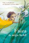 Faiza is mijn held (Netty van Kaathoven) | kan dierenredster Faiza zelf gered worden? | 8 t/m 10 jaar