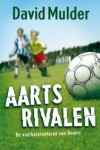 Aartsrivalen; De voetbalavonturen van Dennis (David Mulder)